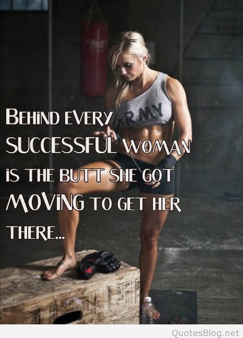Behind every Sucessful women is the BUTT She got Moving to Get HER There....