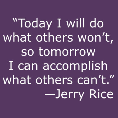 Today I will do what others wont so tomorrow I can accomplish what others cant Jerry Rice